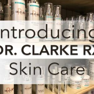 Introducing Dr. Clarke RX Skin Care